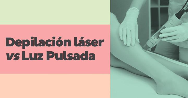 Depilación láser vs Luz Pulsada
