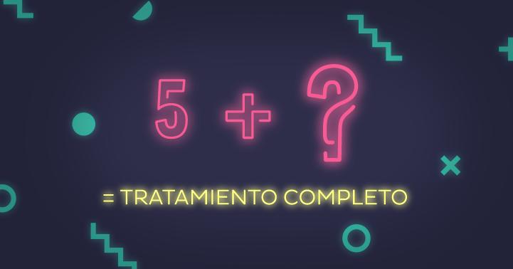 5 + ? = Tratamiento completo