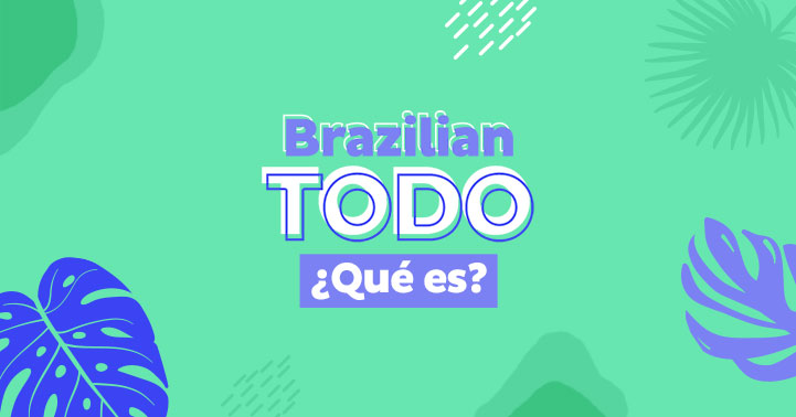 Brazilian Todo: ¿Qué es?
