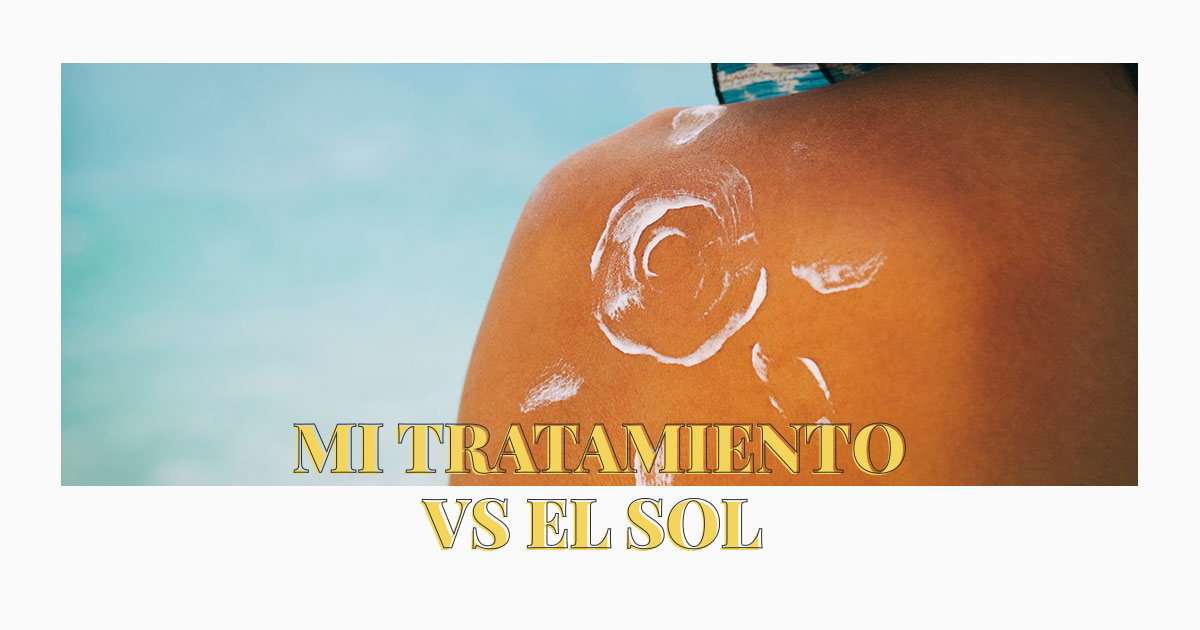 Mi tratamiento vs el sol