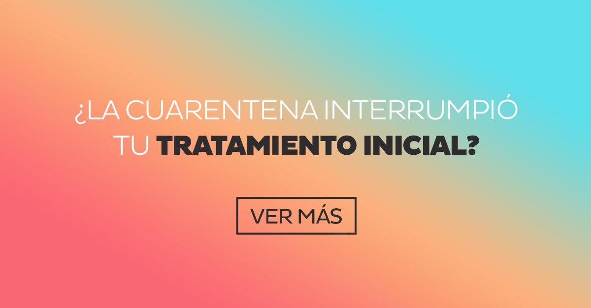 ¿La cuarentena interrumpió tu Tratamiento Inicial?